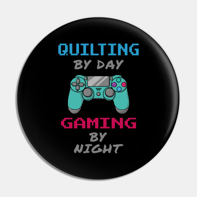 Quilting By Day Gaming By Night