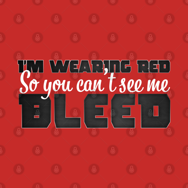 I'm Wearing Red So you can't see me Bleed