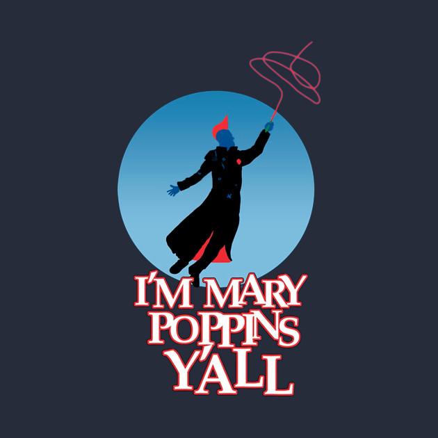 IM MARRY POPPINS Y'ALL