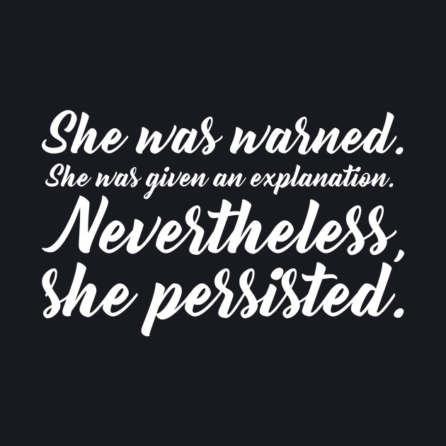 She was warned. Nevertheless, She Persisted T-Shirt