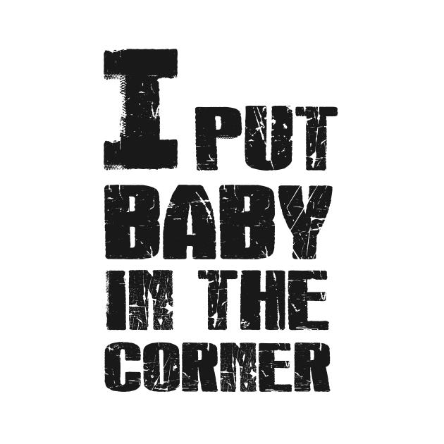 I Put Baby in the Corner