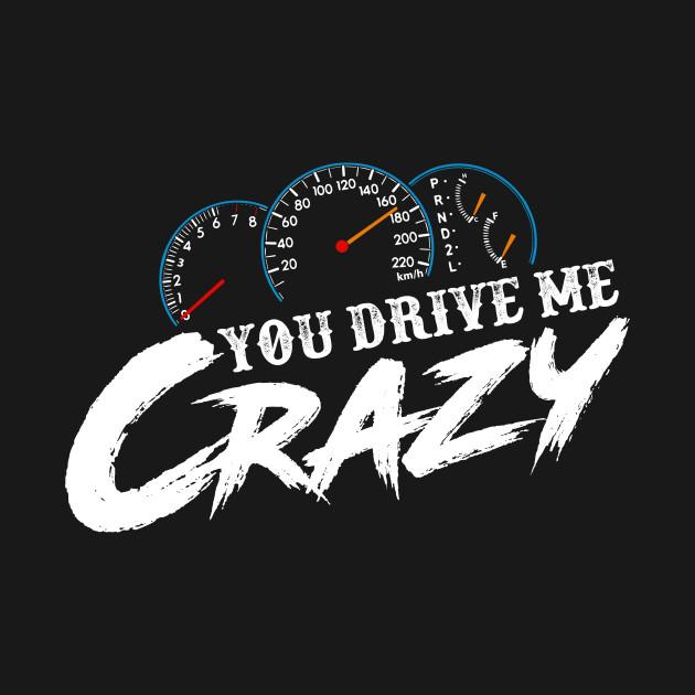 Drive me crazy You