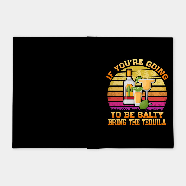 Womens If You're Going To Be Salty Bring The Tequila Gift V-Neck