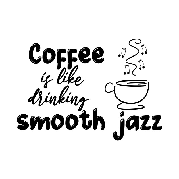 Coffee is like drinking smooth jazz