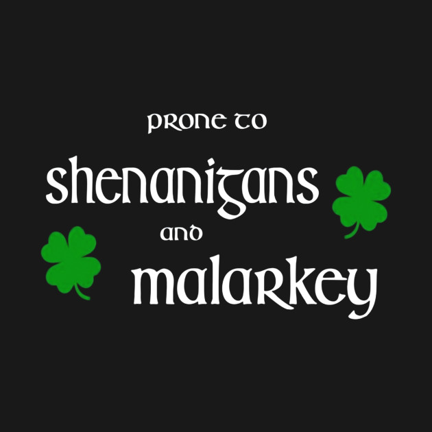 3aaa518ee Prone To Shenanigans And Malarkey St Patrick - St Patricks Day - T ...