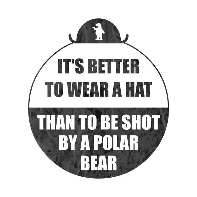 It's better to wear a hat, than to be shot by a polar bear