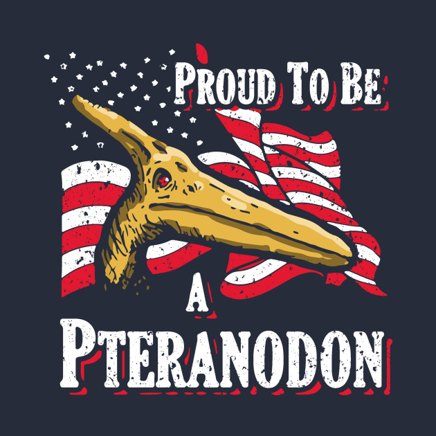 Proud To Be a...Pteranodon