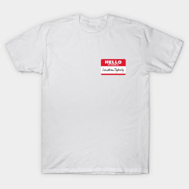 3ad4e69c Hello My Name Is Lensbian Dykely - Lensbian Dykely - T-Shirt   TeePublic