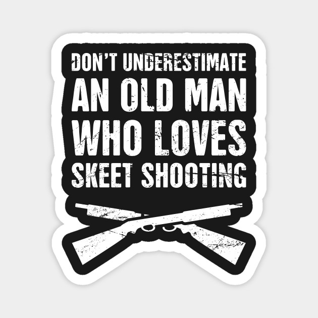 Don't Underestimate An Old Man Who Loves Skeet Shooting