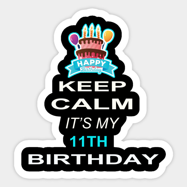 Keep Calm Its My 11TH Birthday 11 Years Old Gift Sticker