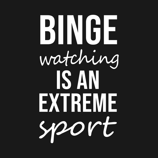 Binge watching is an extreme sport