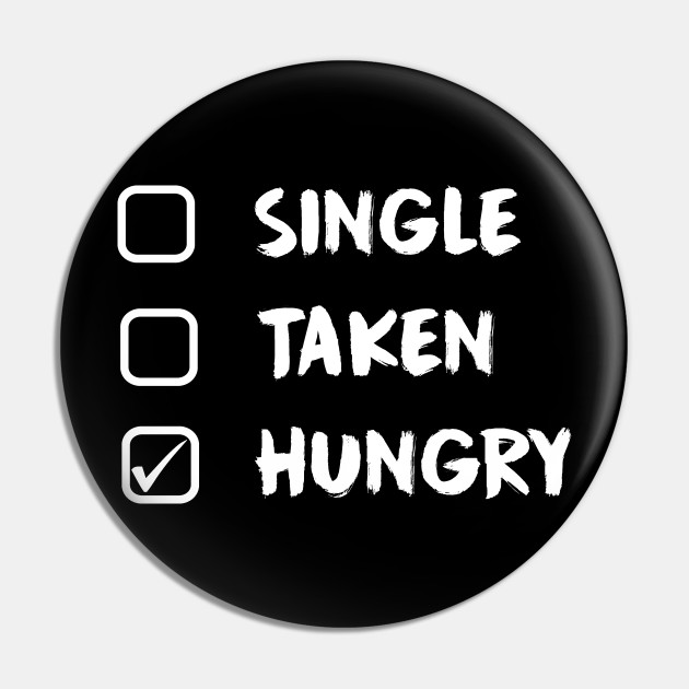 Single Taken Hungry - Funny Food Lover Quotes