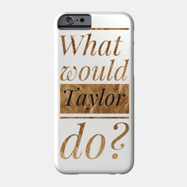 8dccd71e3 What would Taylor do ? - Taylor Swift - Phone Case | TeePublic
