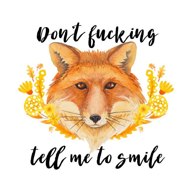 Don't Fucking Tell Me To Smile