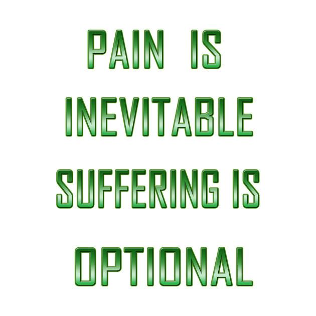 Pain is inevitable. Suffering is optional