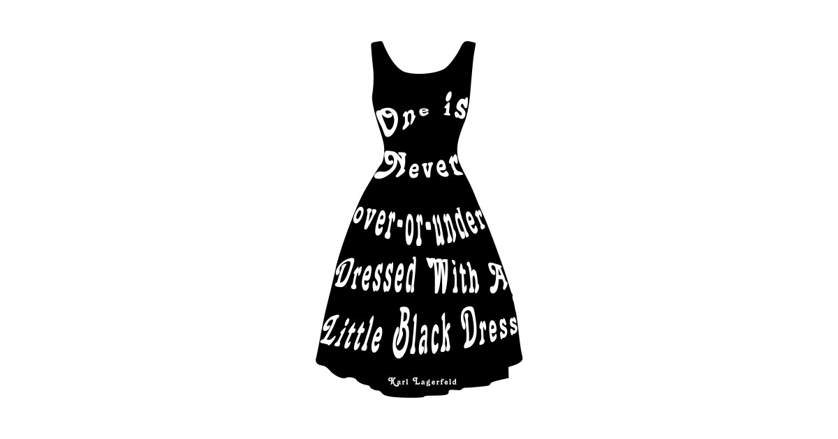One Is Never Over Or Under Dressed With A Little Black Dress