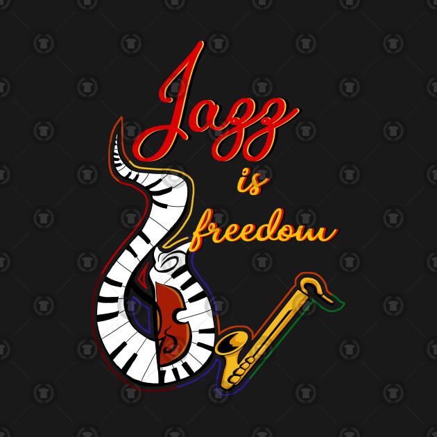 Jazz is freedom...