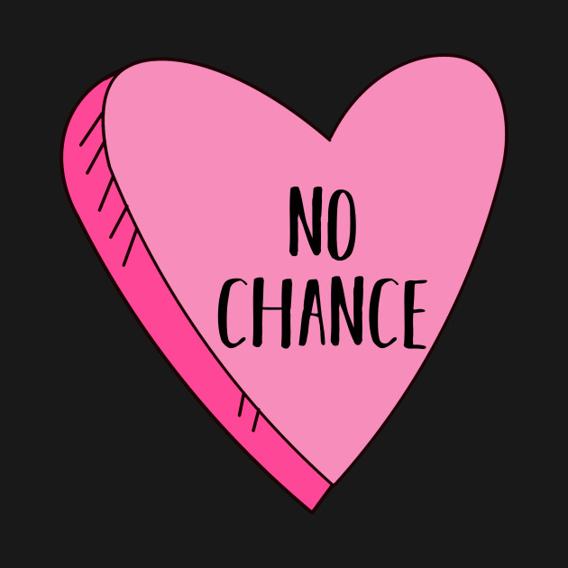 Valentine\'s Day Candy Heart No Chance Funny - Valentines Day - T ...