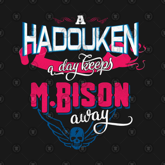 A Hadouken A Day Keeps M.Bison Away