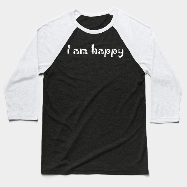 I am happy T-shirt ,I am happy, Baseball T-Shirt