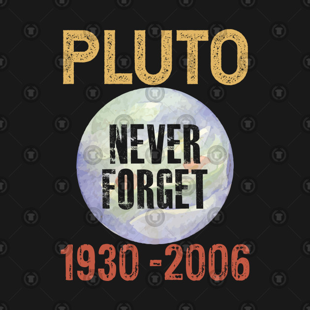 3ab95d060 Pluto Never Forget Funny - Pluto Never Forget - T-Shirt | TeePublic