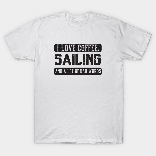 cc7d619d85 I love coffee, Sailor and Bad Words - Funny Sailing - Funny Sailing ...