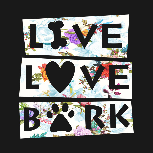 live love bark dog lovers live love bark t shirt teepublic