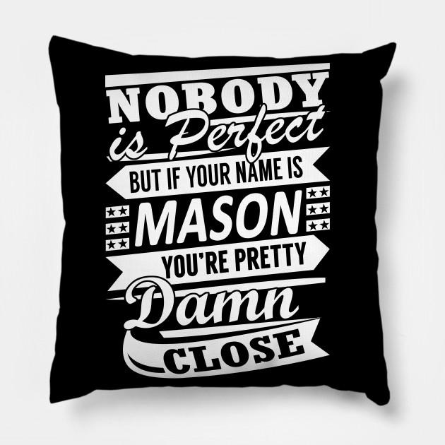 Nobody is Perfect MASON Pretty Damn Close