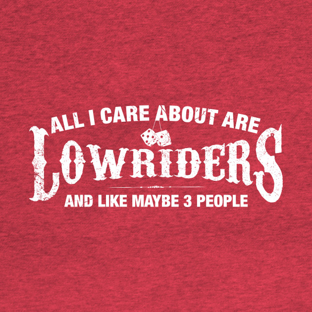 All I Care About are Lowriders