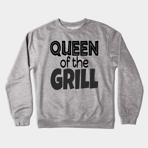 6b1d23372 Queen Of The Grill T-Shirt Funny BBQ Saying Gifts Crewneck Sweatshirt