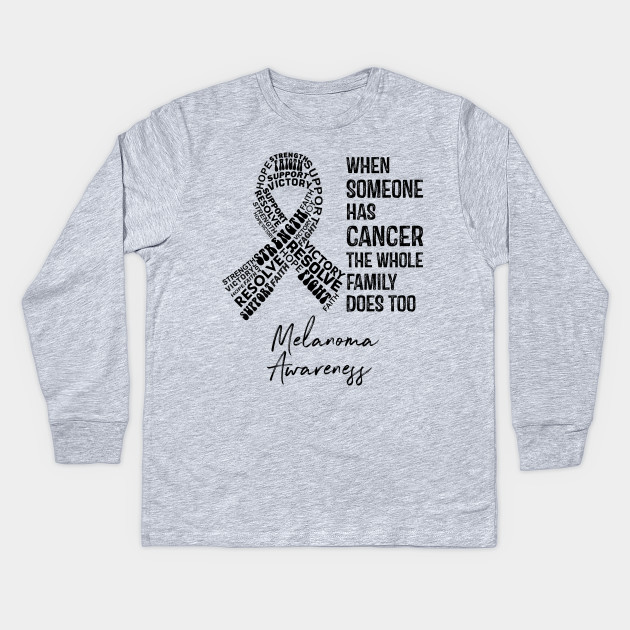 30620aedb When Someone Has Cancer The Whole Family Does Too Melanoma Awareness Kids Long  Sleeve T-Shirt