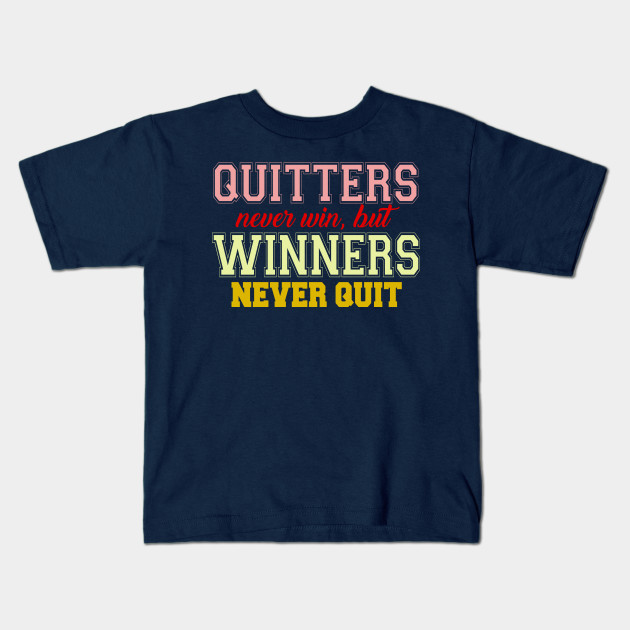 bf58e05c Quitters Never Win, But Winners Never Quit - Coach - Kids T-Shirt ...