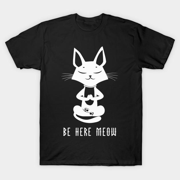 79e964411 Be Here Meow Yoga Cat - Cat - T-Shirt | TeePublic