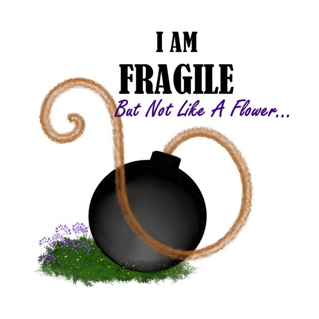 i am fragile but not like a flower