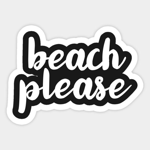 Beach Please Beach Please Sticker Teepublic