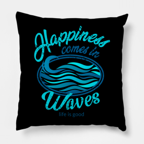 48eb0b4973a Happiness Comes In Waves T-Shirt Outdoor Sufring Ocean Happy Tee Gift Pillow