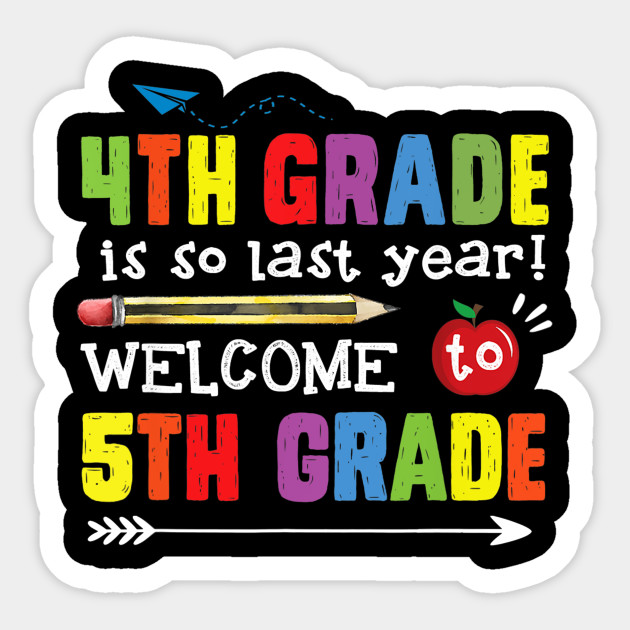 4th Grade Is So Last Year Welcome To 5th Fifth Grade - 5th Grade ...