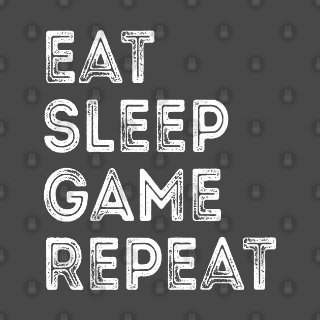 Eat Sleep Game Repeat - Funny Video Gamer Lover Merch