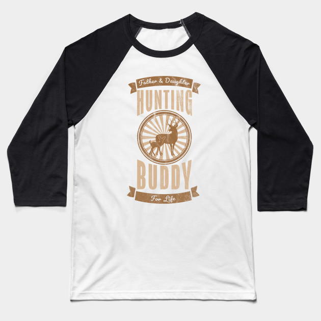 c42c9ab9 Fathers Day Gifts Father Daughter Hunting Buddy For Life Tee Baseball T- Shirt