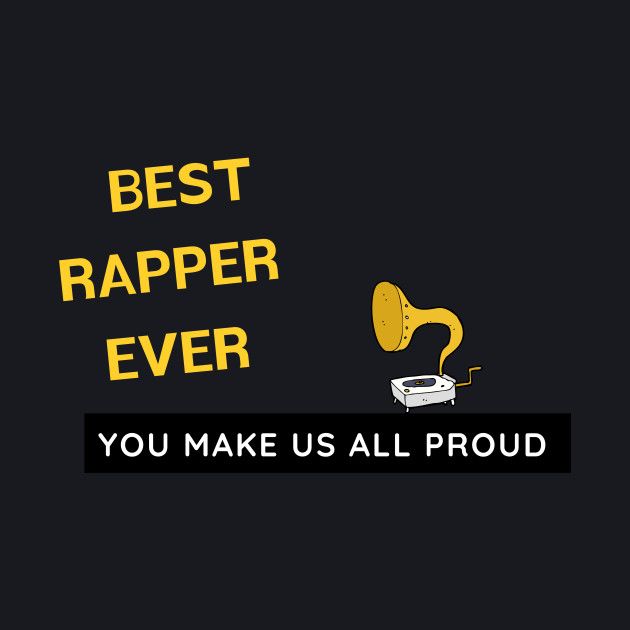 Best Rapper Ever  - You Make Us All Proud