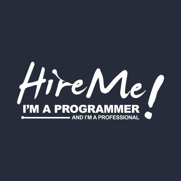 Programmer T-shirt - Hire Me ! I am a programmer