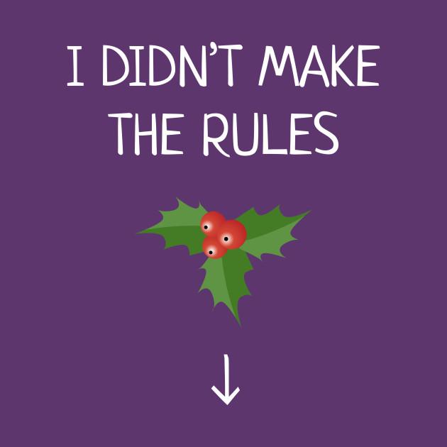 58f1dc17 I Didn't Make The Rules Funny Christmas Mistletoe - Christmas Mistletoe - T- Shirt | TeePublic