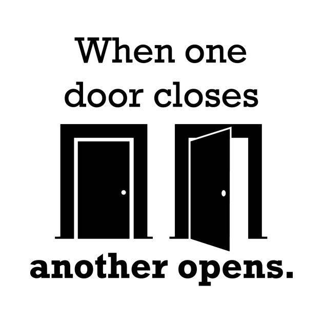 When One Door Closes Another Opens Quote Door T Shirt Teepublic