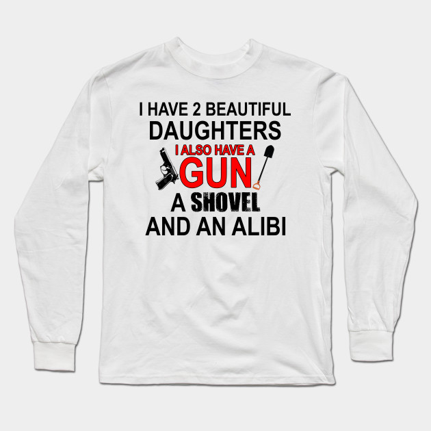 4fcb767111 Funny Dad T Shirt Daddy Gifts Father's Day TShirt Dad Gift Ideas For Him Daddy  Shirt Father I Have 2 Beautiful Daughters Long Sleeve T-Shirt