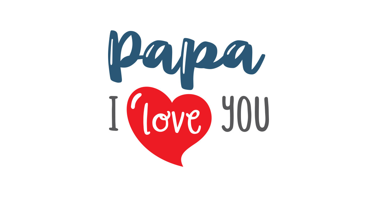 Papa I love You - Papa Fathers Day - Sticker | TeePublicI Love You Papa Cover Photos