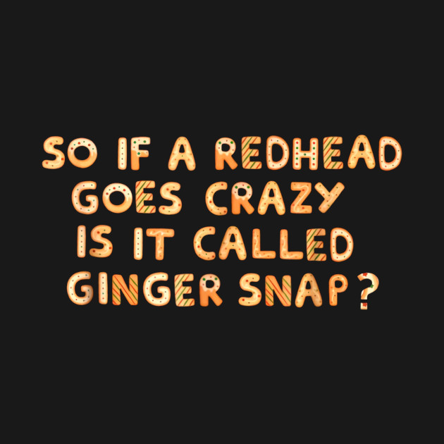 a goes redhead crazy So if