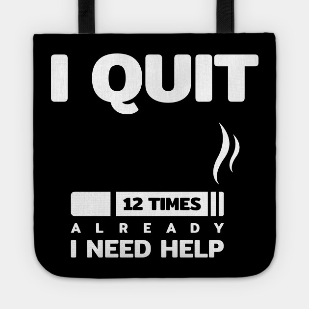 I Quit Smoking Cigarette 12 Times I Need Help Funny Quotes Text