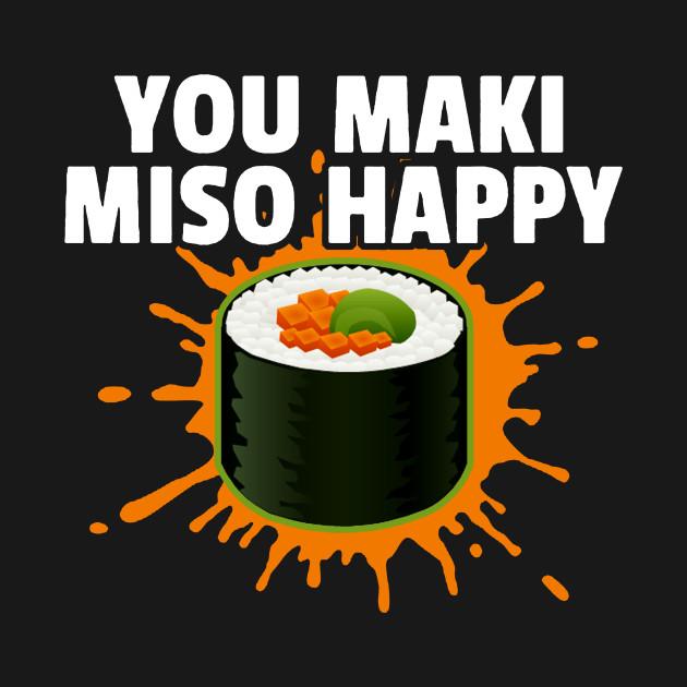 You Maki Miso Happy T Shirt
