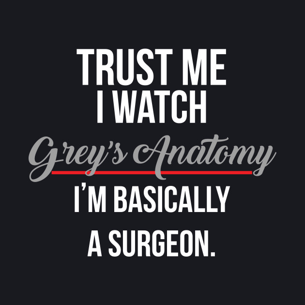 Trust Me I Watch Grey's Anatomy