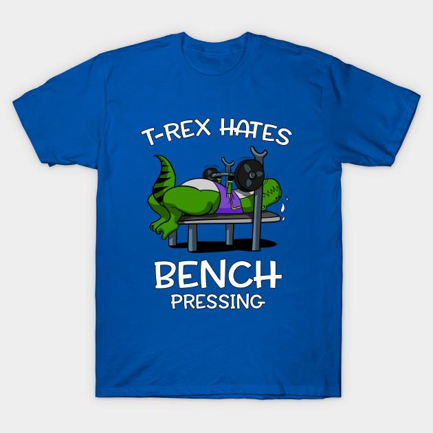 87ff8cbdc5f251 T-Rex Hates Bench Pressing Funny Fitness Gym Dinosaur - T Rex Hates ...